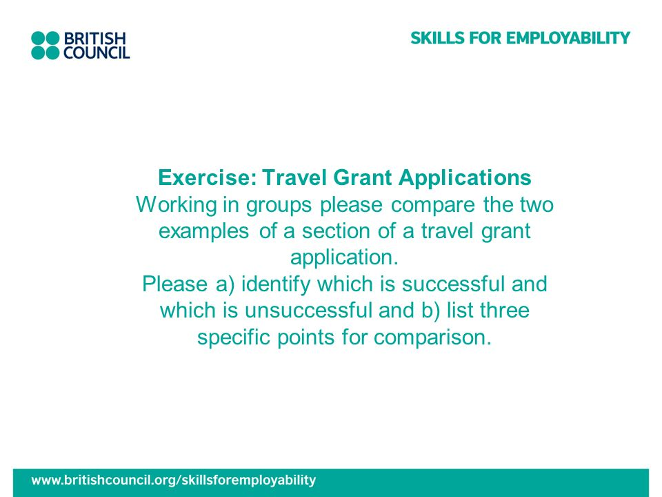 Exercise: Travel Grant Applications Working in groups please compare the two examples of a section of a travel grant application.