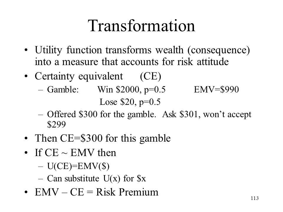 Transformation Utility function transforms wealth (consequence) into a measure that accounts for risk attitude.