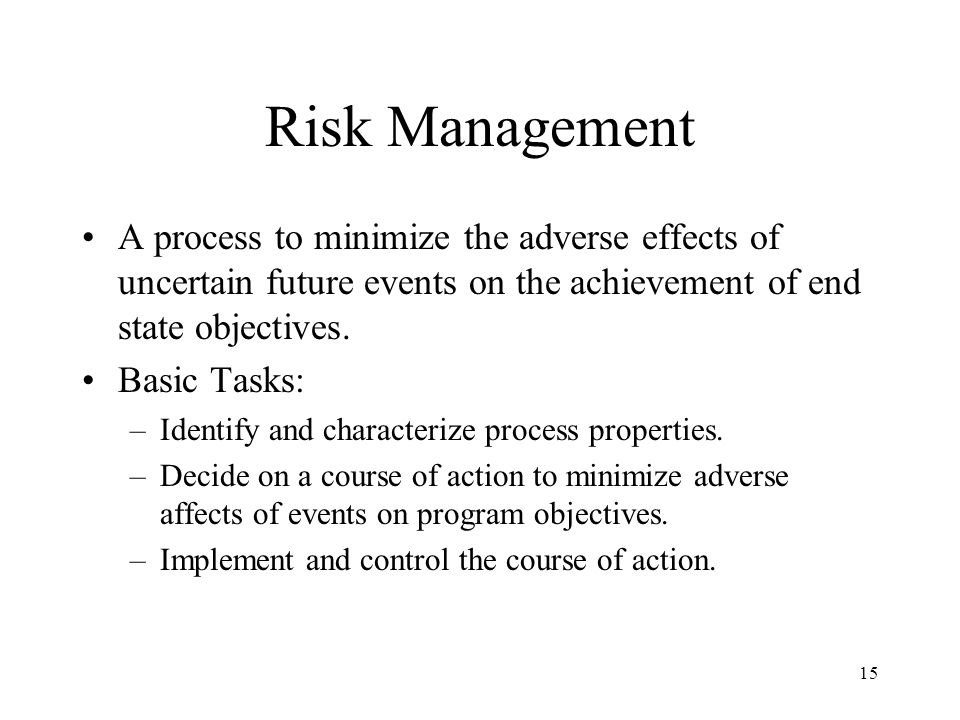 Risk Management A process to minimize the adverse effects of uncertain future events on the achievement of end state objectives.