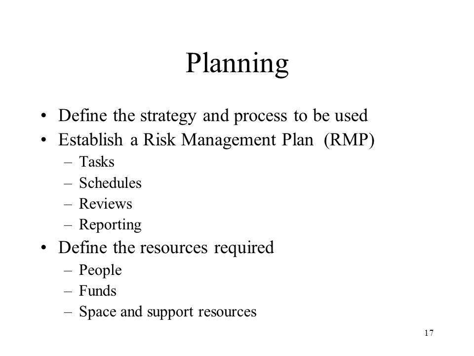Planning Define the strategy and process to be used