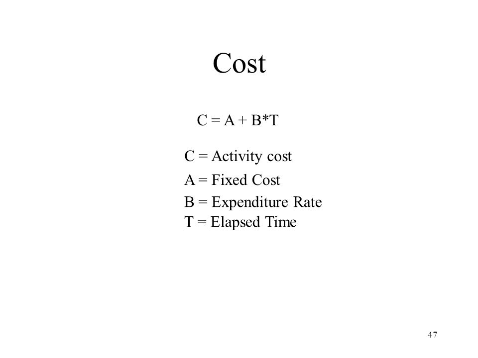 Cost C = A + B*T C = Activity cost A = Fixed Cost B = Expenditure Rate