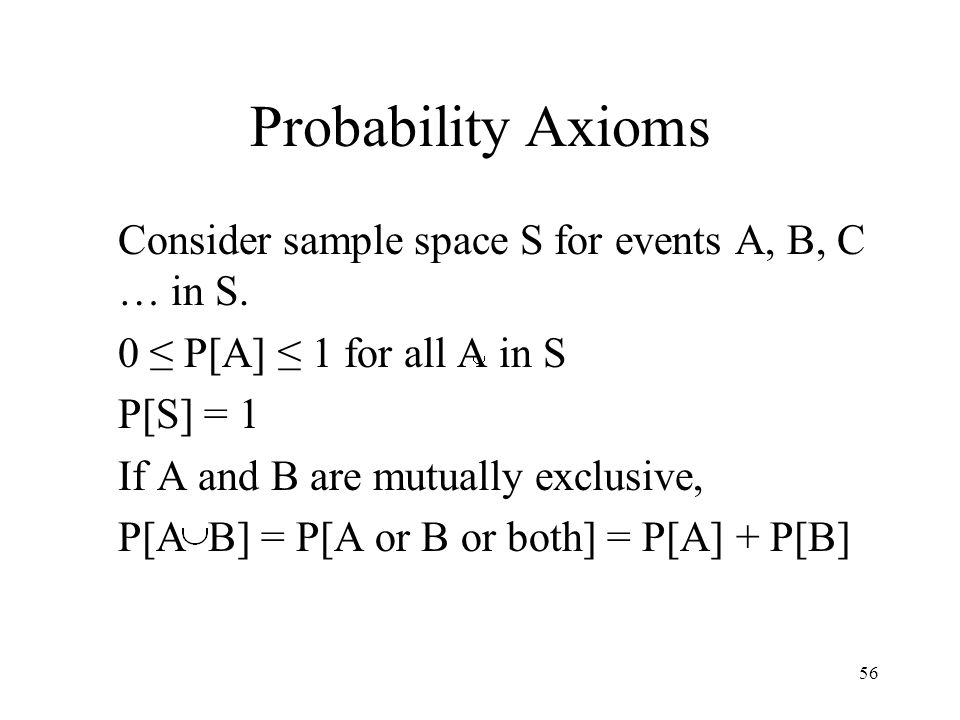 Probability Axioms Consider sample space S for events A, B, C … in S.