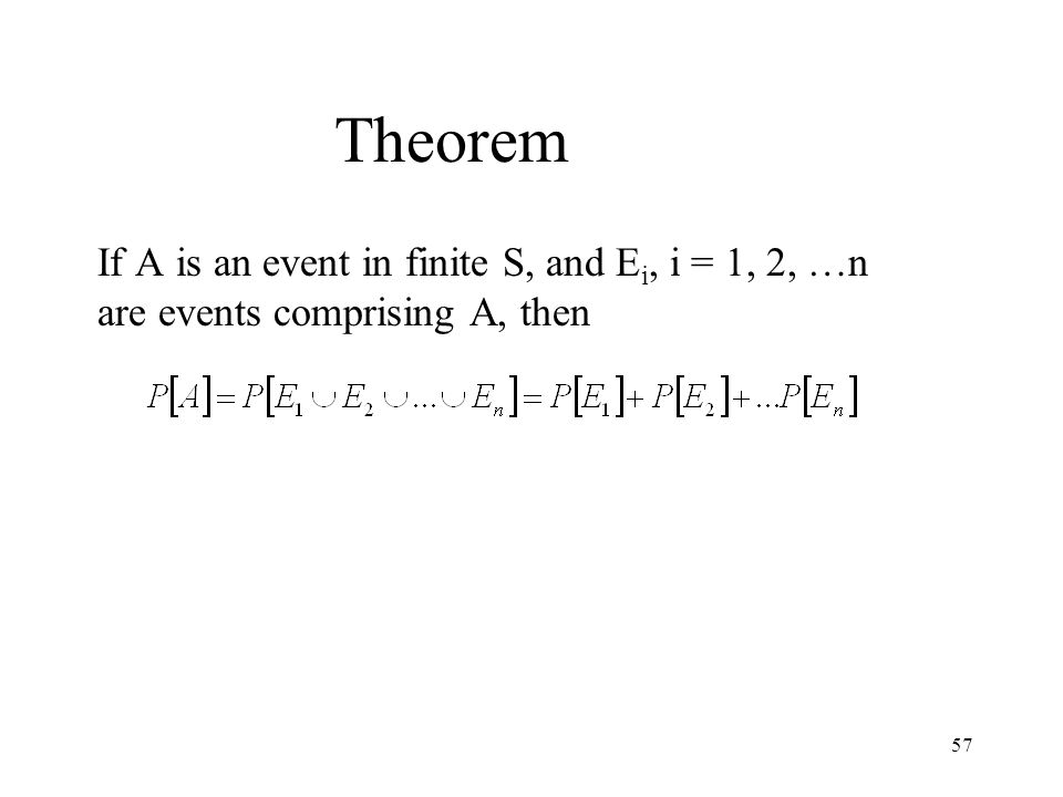 Theorem If A is an event in finite S, and Ei, i = 1, 2, …n are events comprising A, then
