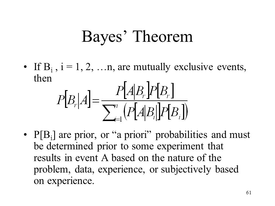 Bayes' Theorem If Bi , i = 1, 2, …n, are mutually exclusive events, then.