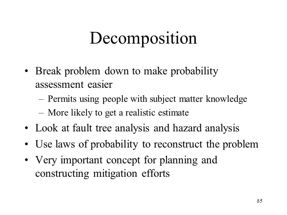 Decomposition Break problem down to make probability assessment easier