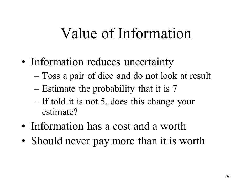 Value of Information Information reduces uncertainty