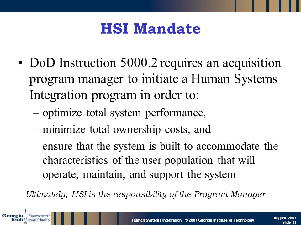 HSI Mandate DoD Instruction 5000.2 requires an acquisition program manager to initiate a Human Systems Integration program in order to: