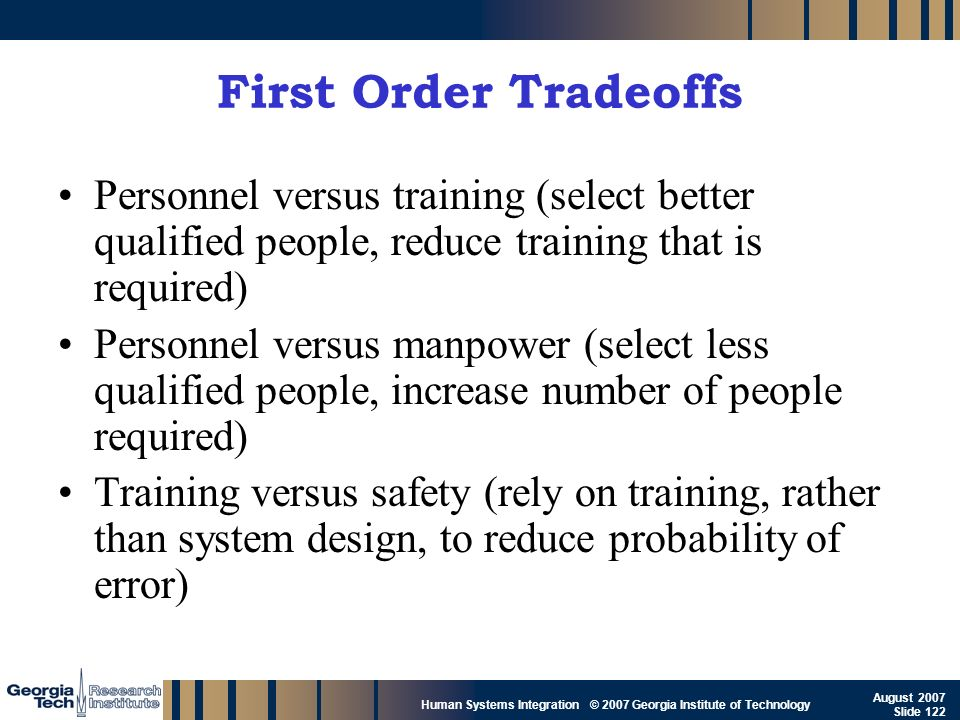 First Order Tradeoffs Personnel versus training (select better qualified people, reduce training that is required)