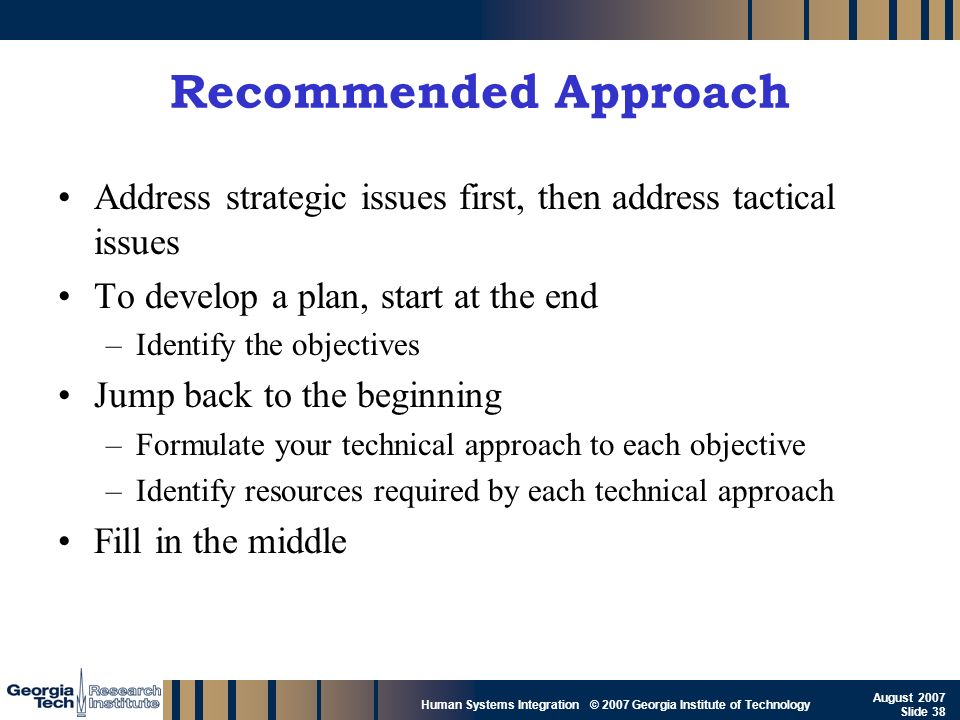 Recommended Approach Address strategic issues first, then address tactical issues. To develop a plan, start at the end.