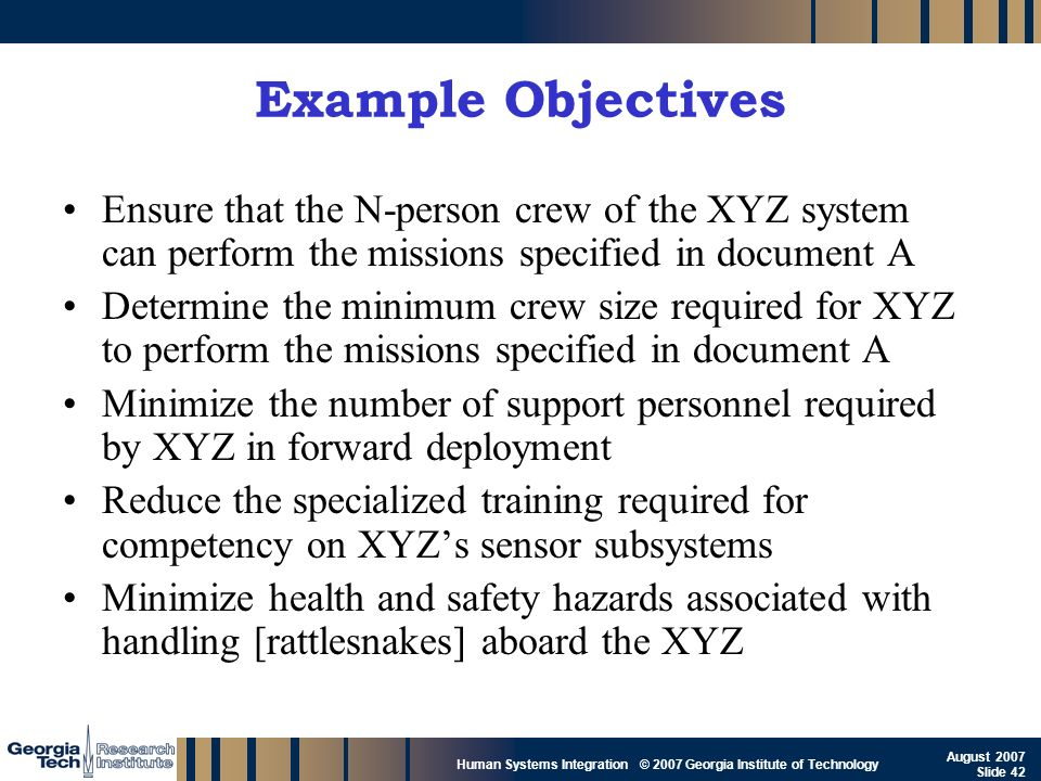 Example Objectives Ensure that the N-person crew of the XYZ system can perform the missions specified in document A.