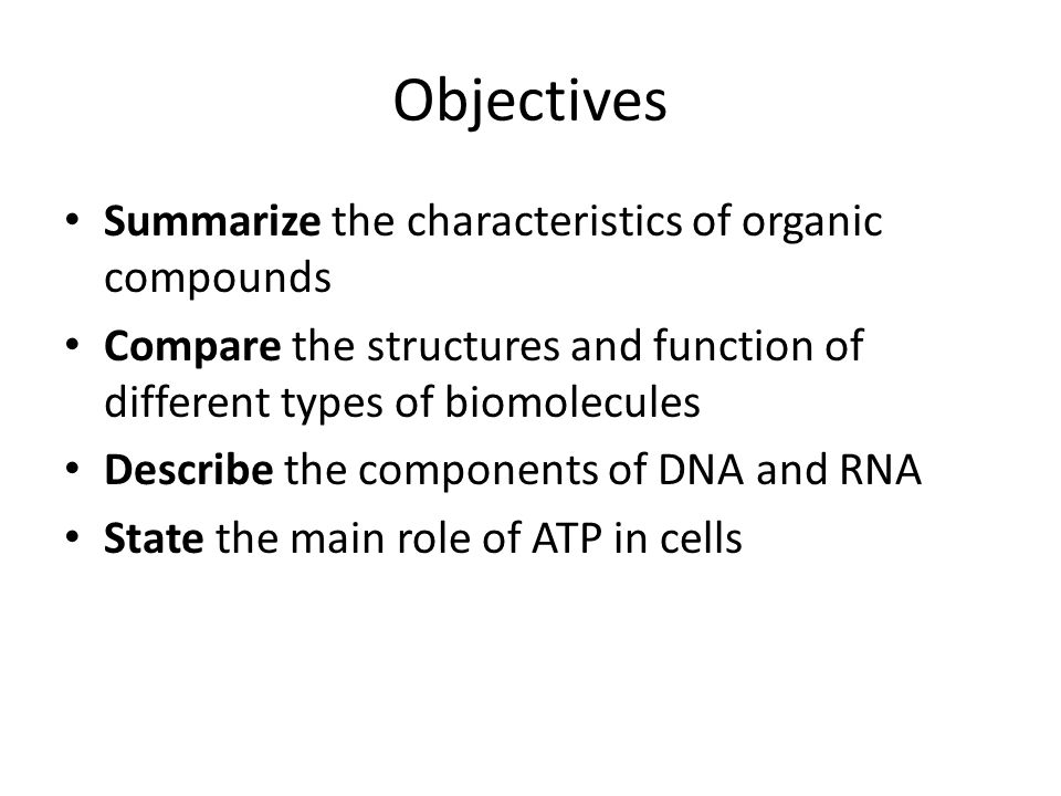 Objectives Summarize the characteristics of organic compounds