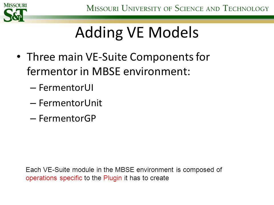 Adding VE Models Three main VE-Suite Components for fermentor in MBSE environment: FermentorUI. FermentorUnit.