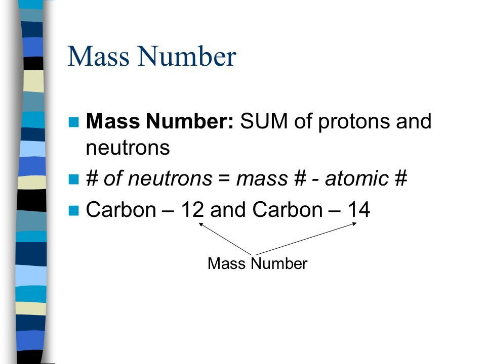Mass Number Mass Number: SUM of protons and neutrons