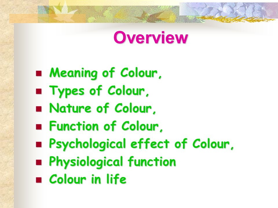 Overview Meaning of Colour Types of Colour Nature of Colour