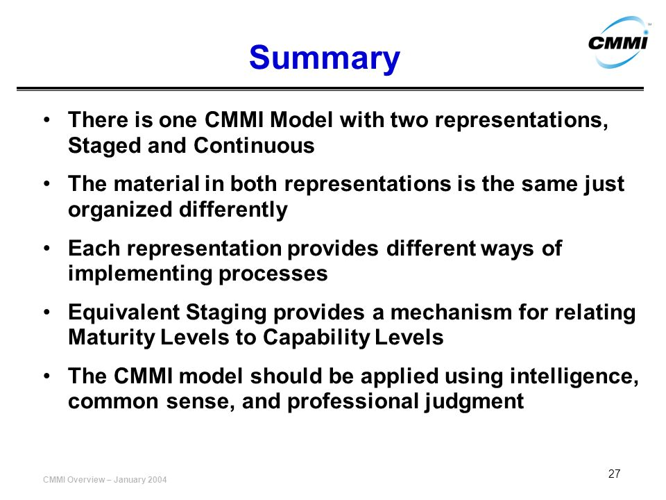 Summary There is one CMMI Model with two representations, Staged and Continuous.