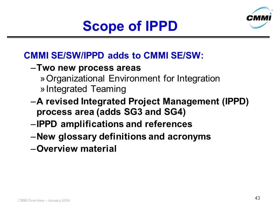 Scope of IPPD CMMI SE/SW/IPPD adds to CMMI SE/SW: