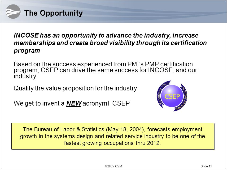 The Opportunity INCOSE has an opportunity to advance the industry, increase memberships and create broad visibility through its certification program.