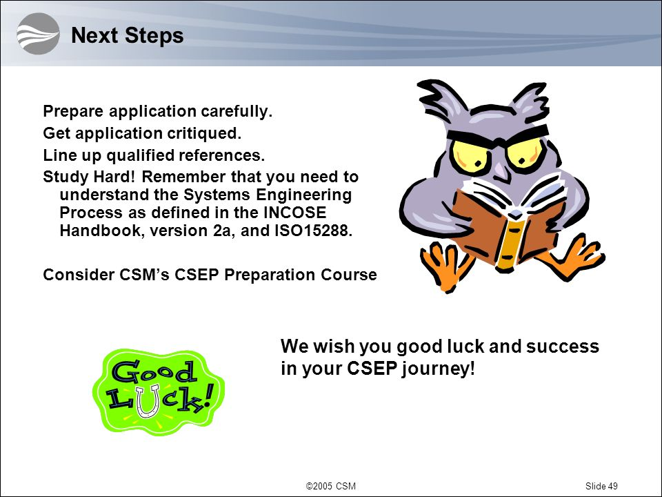 Next Steps We wish you good luck and success in your CSEP journey!