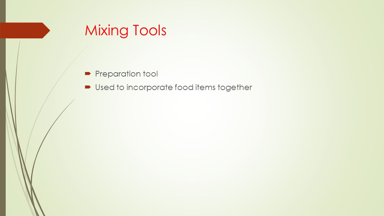 Mixing Tools Preparation tool Used to incorporate food items together