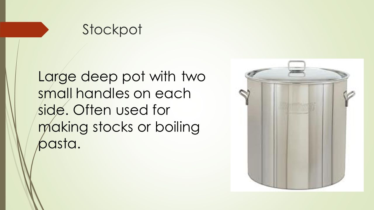 Stockpot Large deep pot with two small handles on each side.