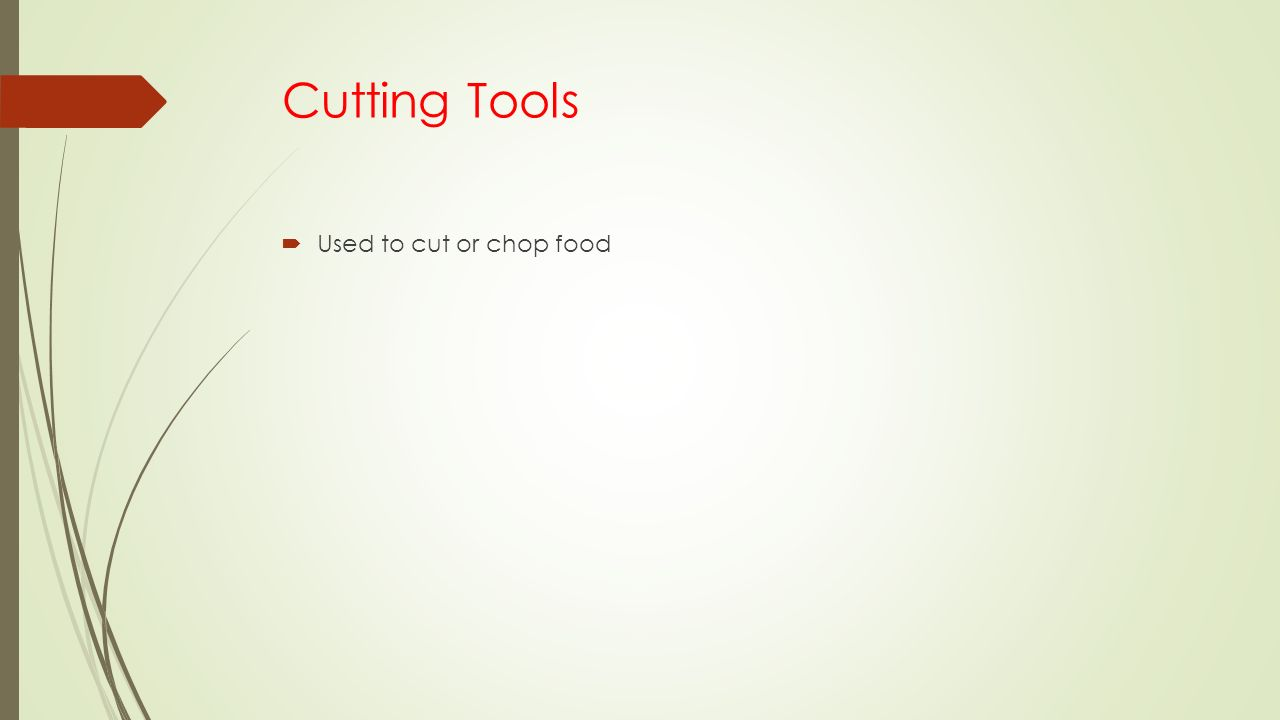 Cutting Tools Used to cut or chop food