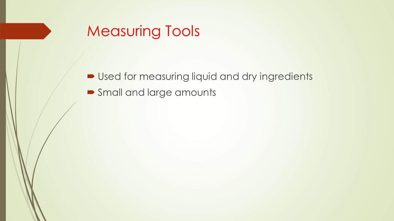 Measuring Tools Used for measuring liquid and dry ingredients