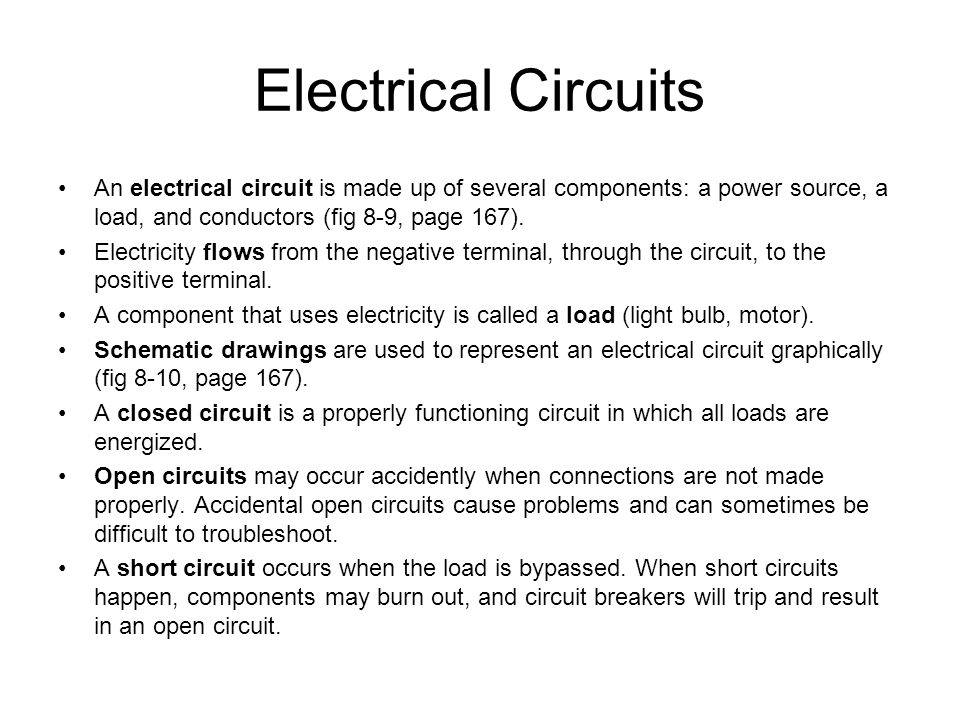 Electrical Circuits An electrical circuit is made up of several components: a power source, a load, and conductors (fig 8-9, page 167).