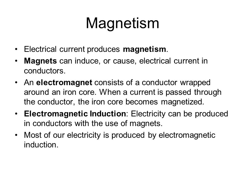 Magnetism Electrical current produces magnetism.