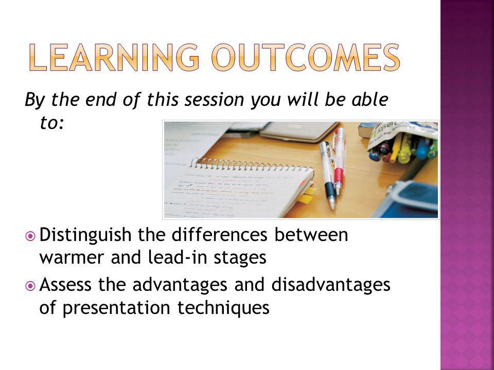 LEARNING OUTCOMES By the end of this session you will be able to: