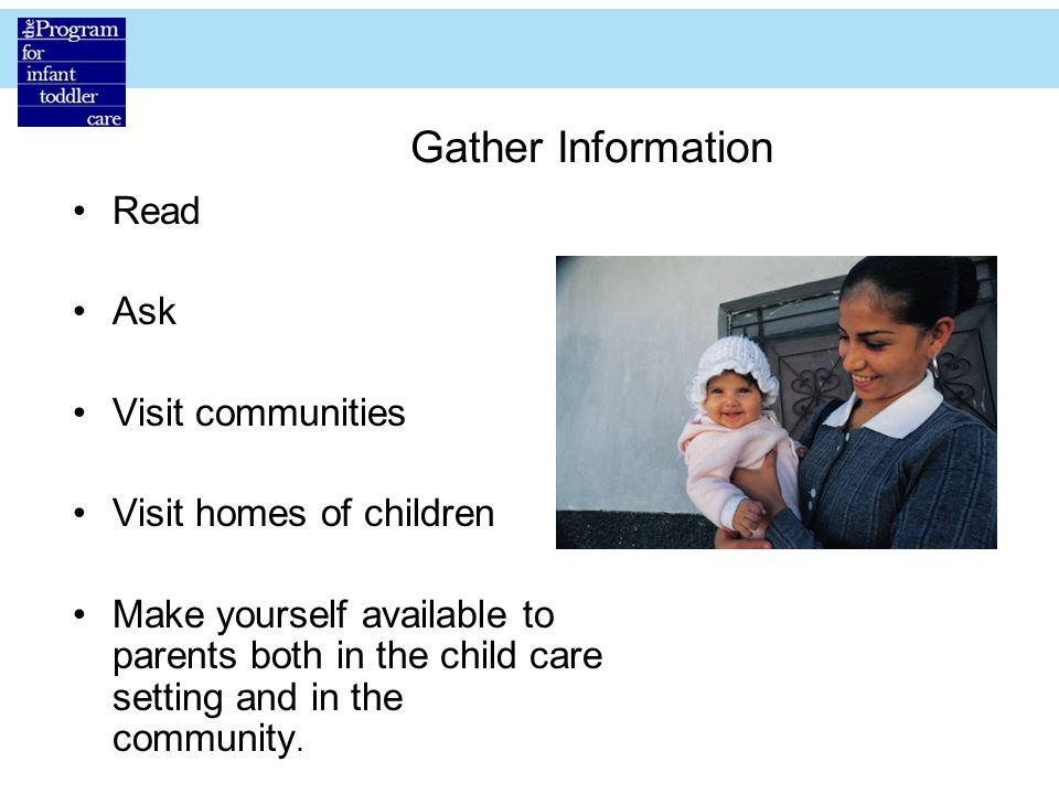 Gather Information Read Ask Visit communities Visit homes of children