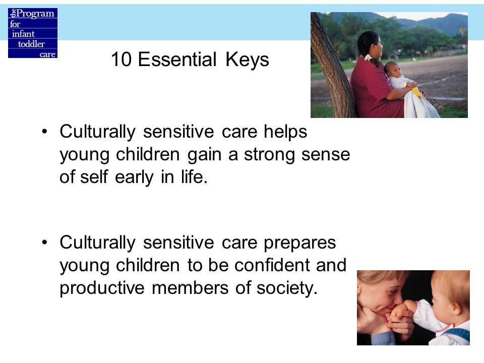 10 Essential Keys Culturally sensitive care helps young children gain a strong sense of self early in life.