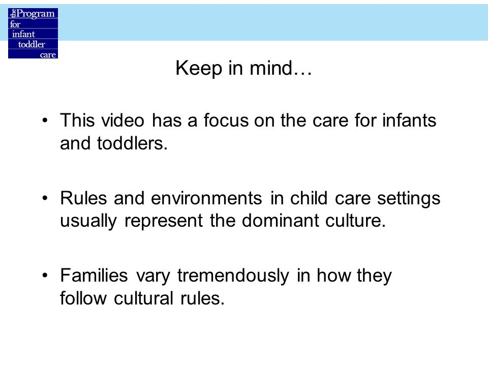 Keep in mind… This video has a focus on the care for infants and toddlers.