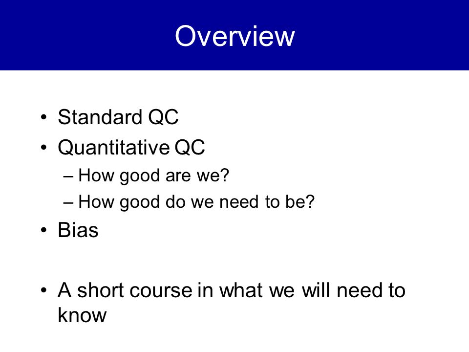 Overview Standard QC Quantitative QC Bias