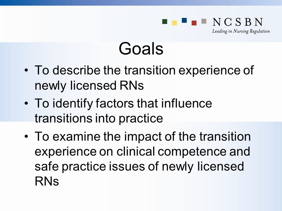 Goals To describe the transition experience of newly licensed RNs
