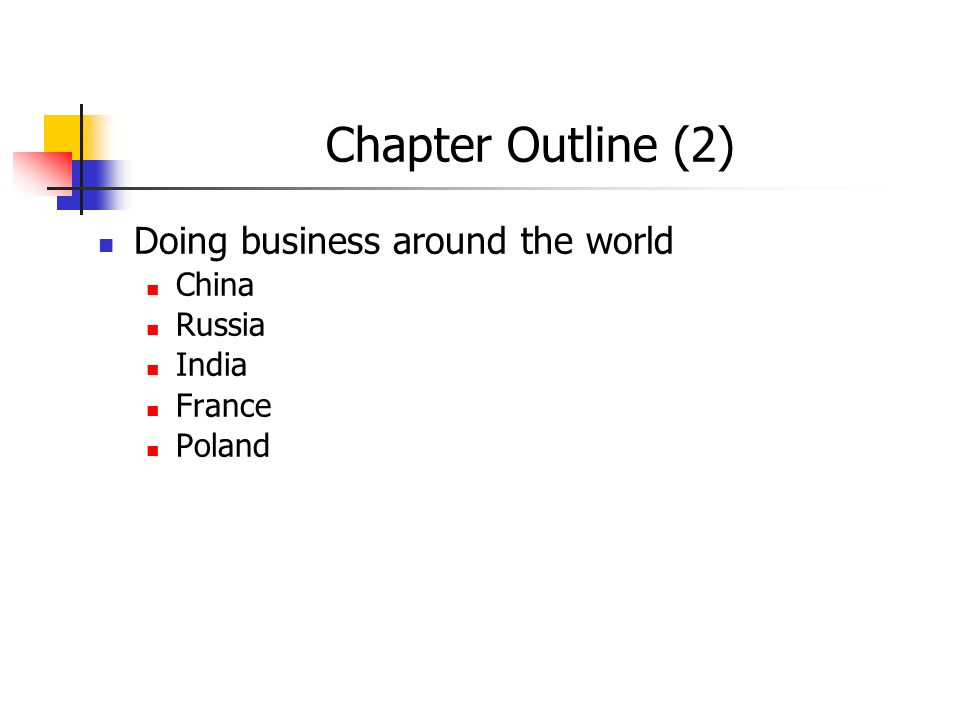 Chapter Outline (2) Doing business around the world China Russia India