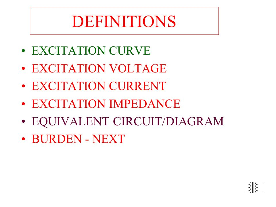 DEFINITIONS EXCITATION CURVE EXCITATION VOLTAGE EXCITATION CURRENT