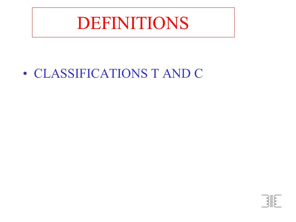 DEFINITIONS CLASSIFICATIONS T AND C