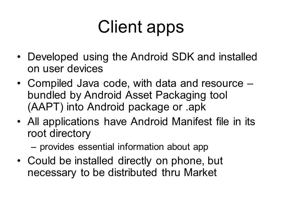 Client apps Developed using the Android SDK and installed on user devices.