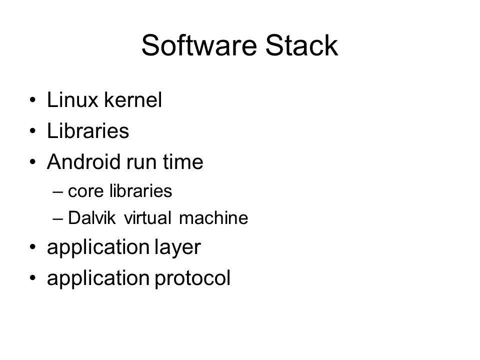 Software Stack Linux kernel Libraries Android run time