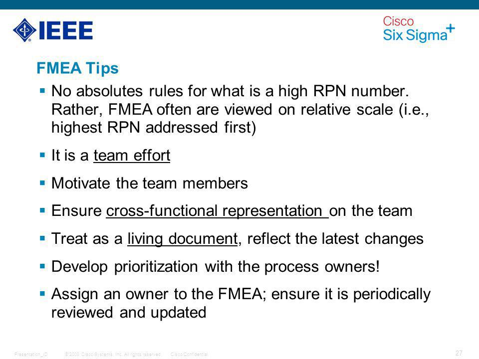 FMEA Tips No absolutes rules for what is a high RPN number. Rather, FMEA often are viewed on relative scale (i.e., highest RPN addressed first)