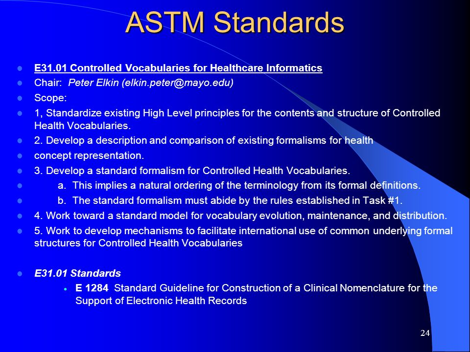 ASTM Standards E31.01 Controlled Vocabularies for Healthcare Informatics. Chair: Peter Elkin (elkin.peter@mayo.edu)