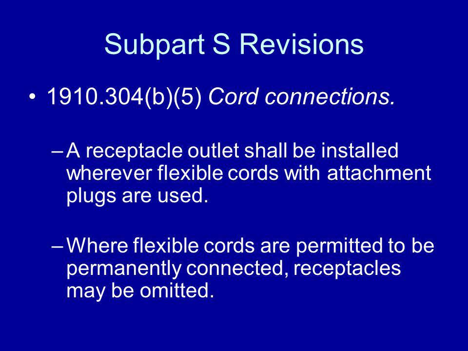 Subpart S Revisions 1910.304(b)(5) Cord connections.