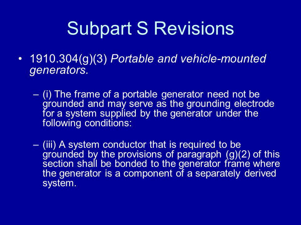 Subpart S Revisions 1910.304(g)(3) Portable and vehicle-mounted generators.