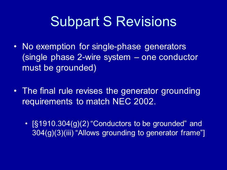 Subpart S Revisions No exemption for single-phase generators (single phase 2-wire system – one conductor must be grounded)