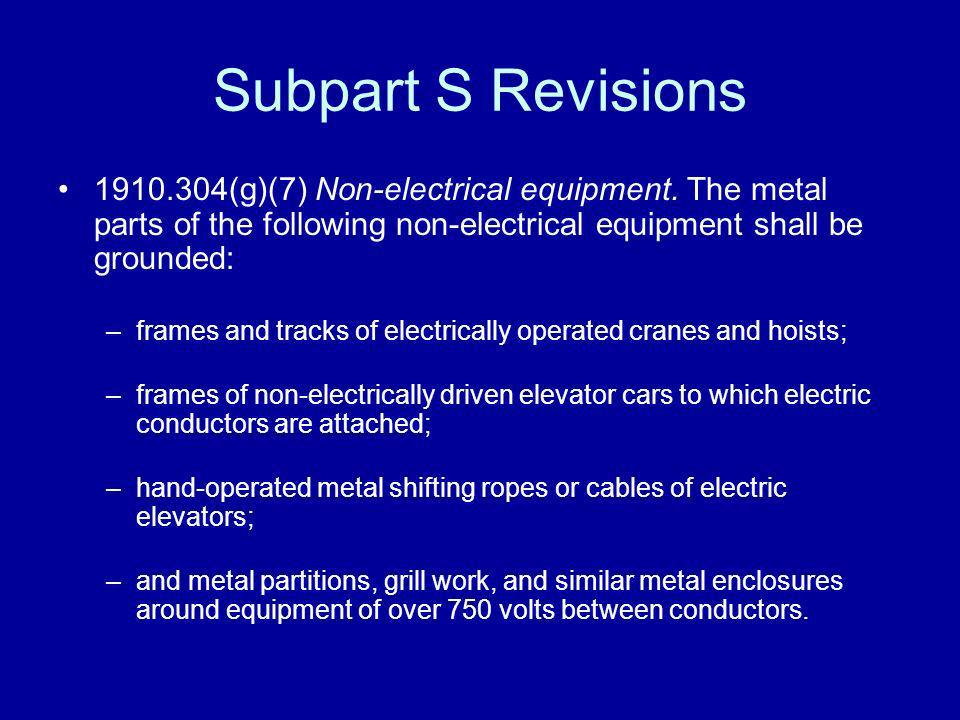 Subpart S Revisions 1910.304(g)(7) Non-electrical equipment. The metal parts of the following non-electrical equipment shall be grounded: