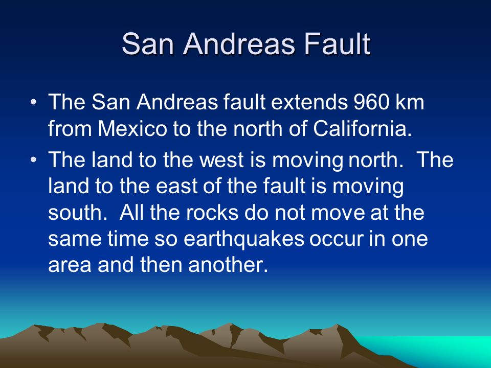 San Andreas Fault The San Andreas fault extends 960 km from Mexico to the north of California.