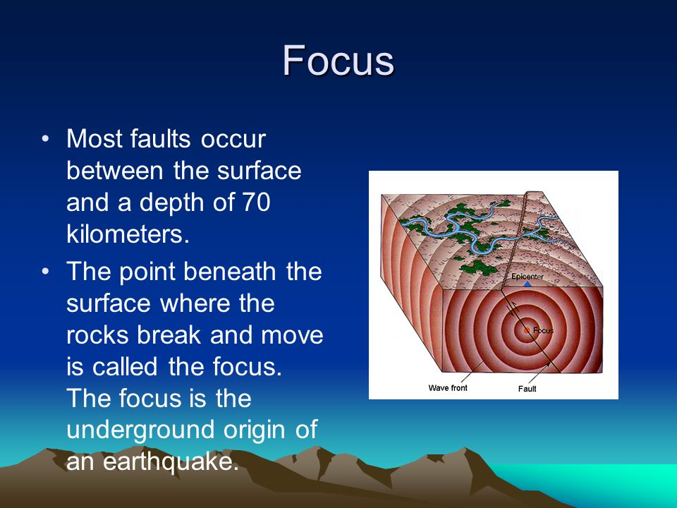 Focus Most faults occur between the surface and a depth of 70 kilometers.