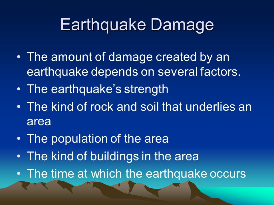 Earthquake Damage The amount of damage created by an earthquake depends on several factors. The earthquake's strength.