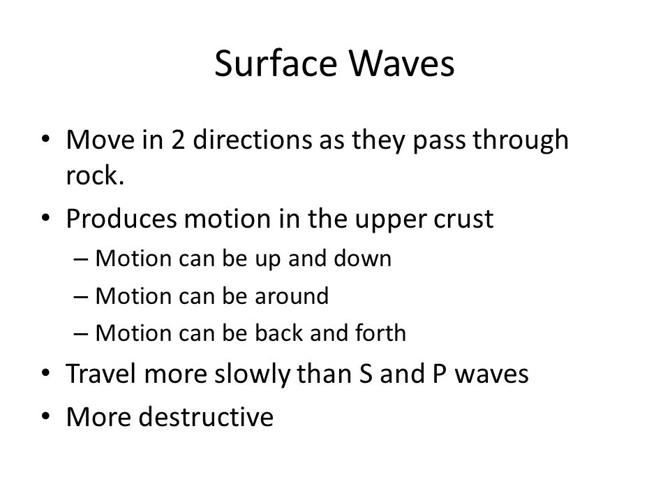 Surface Waves Move in 2 directions as they pass through rock.