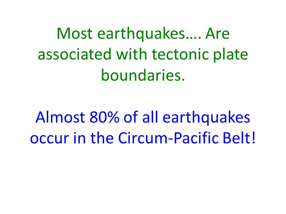 Most earthquakes…. Are associated with tectonic plate boundaries